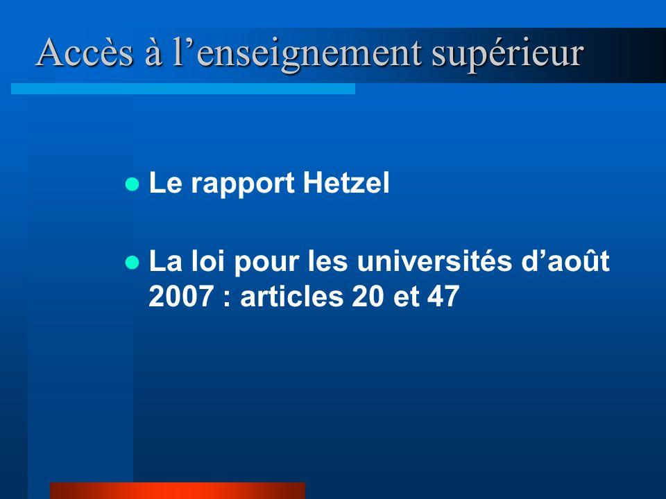 Accès à lenseignement supérieur Le rapport Hetzel La loi pour les universités daoût 2007 : articles 20 et 47