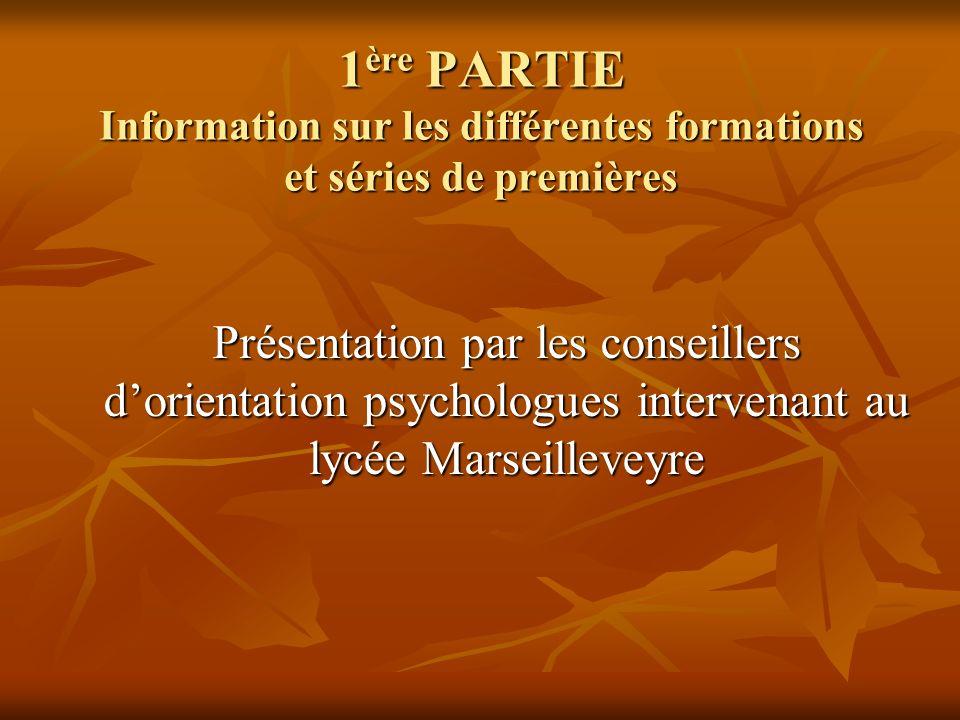 1 ère PARTIE Information sur les différentes formations et séries de premières Présentation par les conseillers dorientation psychologues intervenant