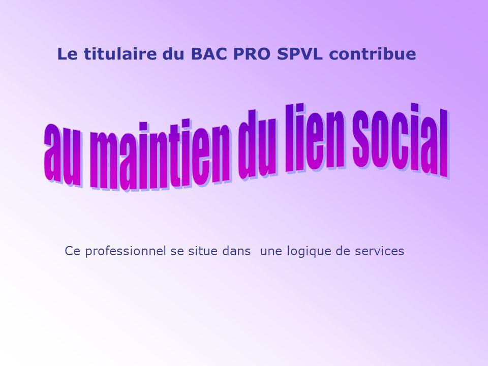 Le titulaire du BAC PRO SPVL est un Il peut sadresser à des publics divers