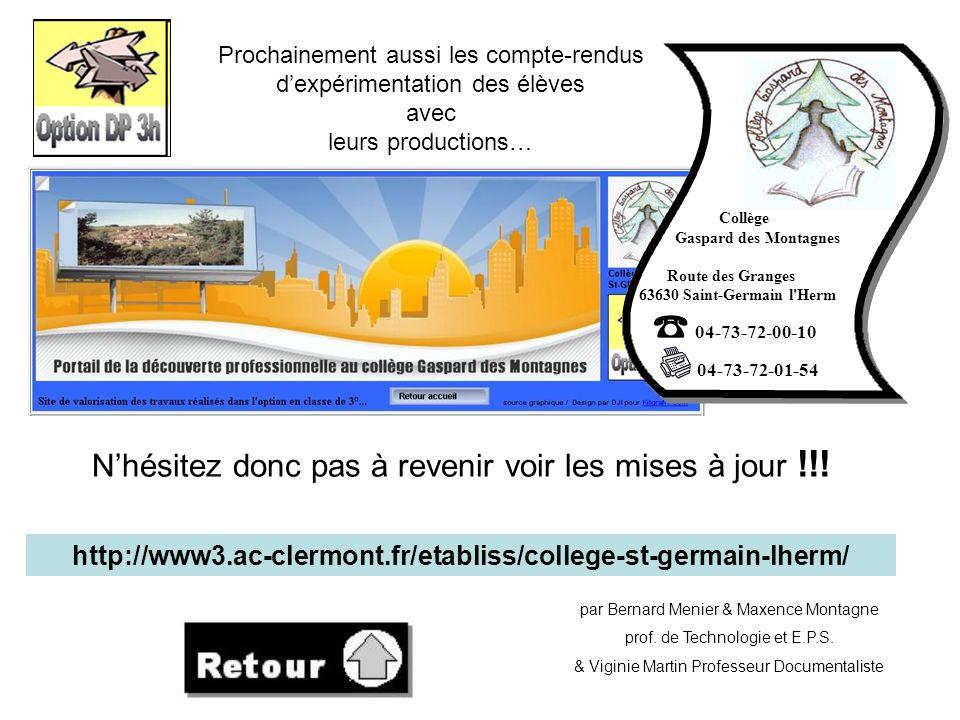 Prochainement aussi les compte-rendus dexpérimentation des élèves avec leurs productions… http://www3.ac-clermont.fr/etabliss/college-st-germain-lherm/ Nhésitez donc pas à revenir voir les mises à jour !!.