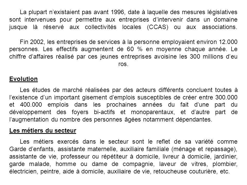 La plupart nexistaient pas avant 1996, date à laquelle des mesures législatives sont intervenues pour permettre aux entreprises dintervenir dans un domaine jusque là réservé aux collectivités locales (CCAS) ou aux associations.