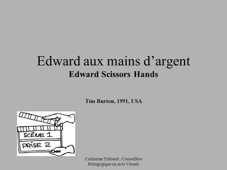 Catherine Thibault, Conseillère Pédagogique en Arts Visuels Tim Burton, 1991, USA Edward aux mains dargent Edward Scissors Hands