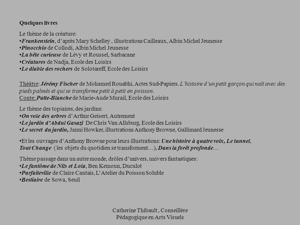 Catherine Thibault, Conseillère Pédagogique en Arts Visuels Quelques livres Le thème de la créature: Frankenstein, daprès Mary Schelley, illustrations