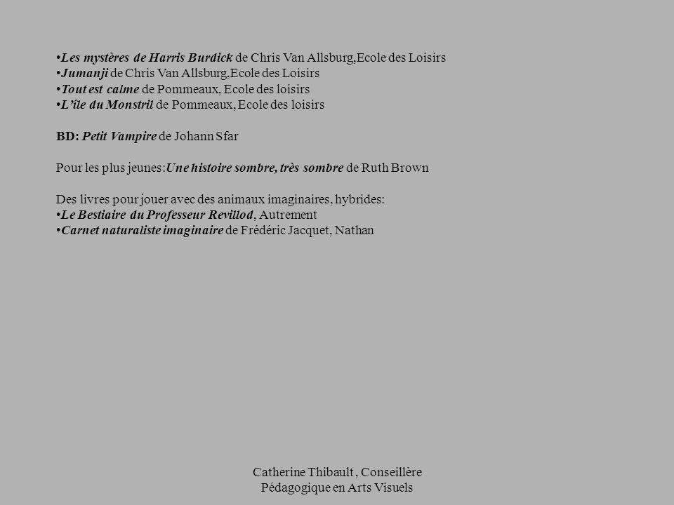 Catherine Thibault, Conseillère Pédagogique en Arts Visuels Les mystères de Harris Burdick de Chris Van Allsburg,Ecole des Loisirs Jumanji de Chris Va