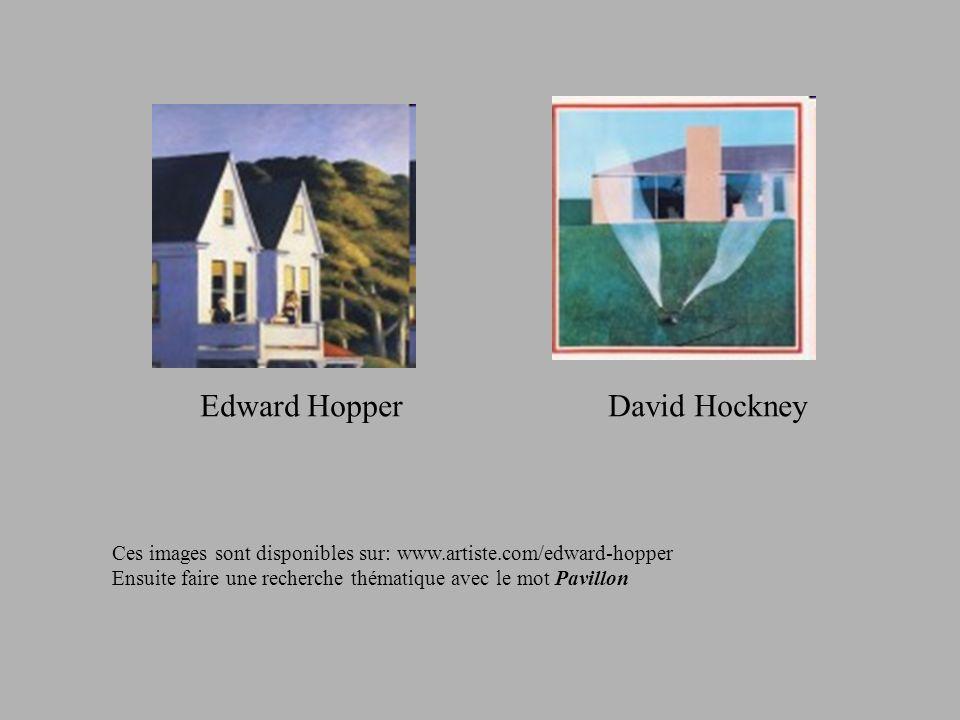Edward HopperDavid Hockney Ces images sont disponibles sur: www.artiste.com/edward-hopper Ensuite faire une recherche thématique avec le mot Pavillon