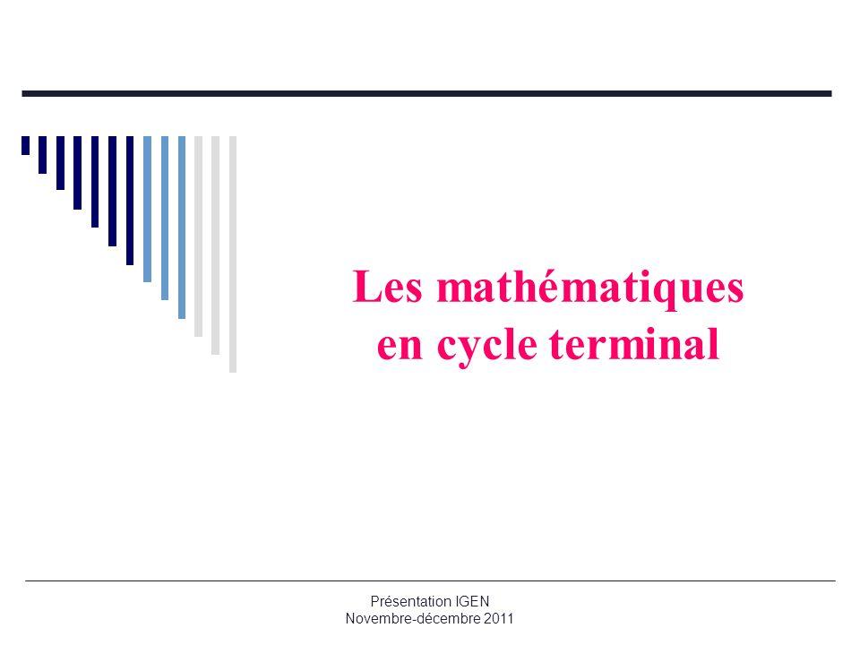 Les mathématiques en cycle terminal Présentation IGEN Novembre-décembre 2011