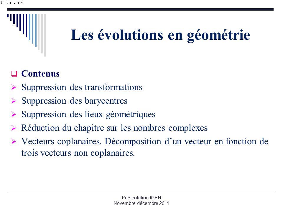 Les évolutions en géométrie Contenus Suppression des transformations Suppression des barycentres Suppression des lieux géométriques Réduction du chapi
