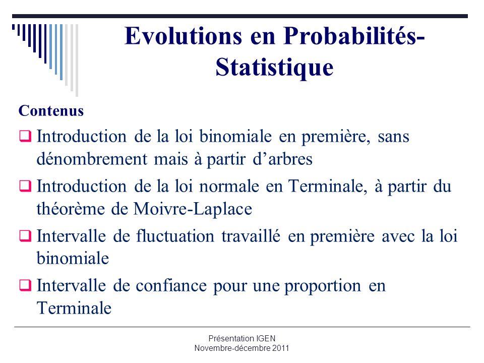Evolutions en Probabilités- Statistique Contenus Introduction de la loi binomiale en première, sans dénombrement mais à partir darbres Introduction de