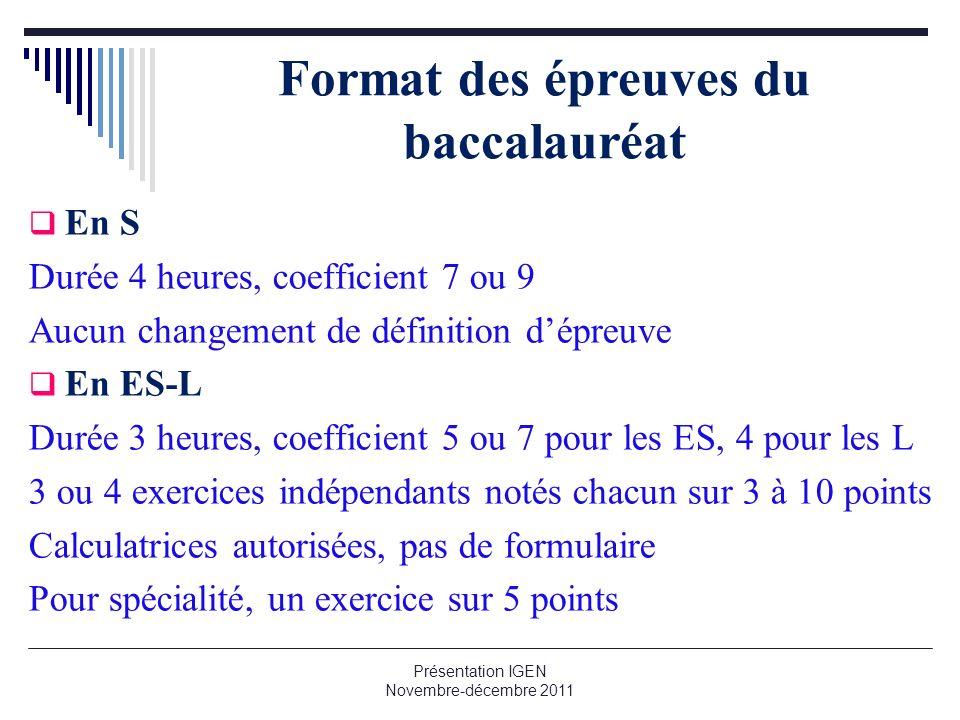 Format des épreuves du baccalauréat En S Durée 4 heures, coefficient 7 ou 9 Aucun changement de définition dépreuve En ES-L Durée 3 heures, coefficien