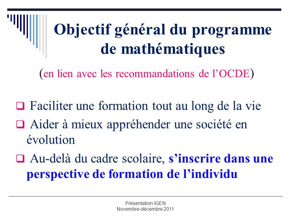 Objectif général du programme de mathématiques ( en lien avec les recommandations de lOCDE ) Faciliter une formation tout au long de la vie Aider à mi