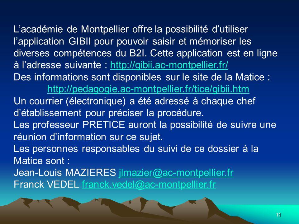 11 Lacadémie de Montpellier offre la possibilité dutiliser lapplication GIBII pour pouvoir saisir et mémoriser les diverses compétences du B2I. Cette