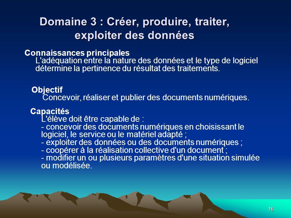 16 Domaine 3 : Créer, produire, traiter, exploiter des données Connaissances principales L'adéquation entre la nature des données et le type de logici
