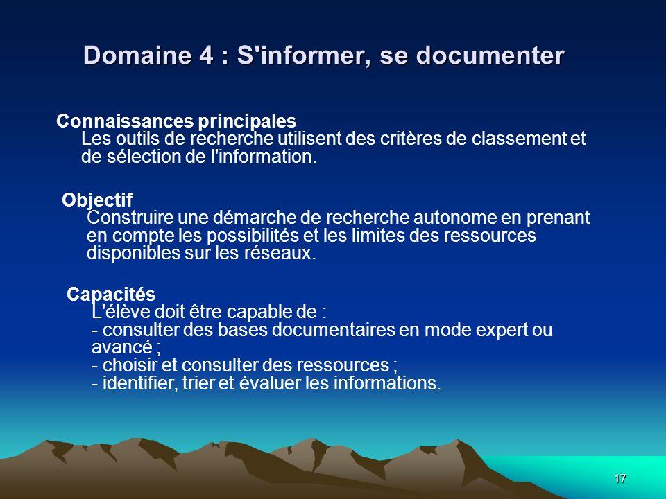 17 Domaine 4 : S'informer, se documenter Connaissances principales Les outils de recherche utilisent des critères de classement et de sélection de l'i
