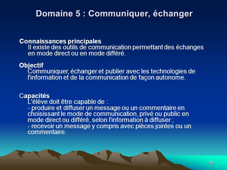 18 Domaine 5 : Communiquer, échanger Connaissances principales Il existe des outils de communication permettant des échanges en mode direct ou en mode