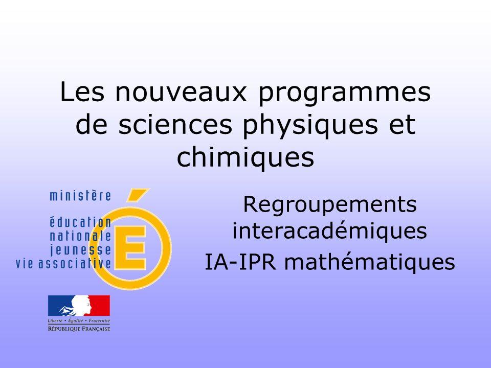 Les nouveaux programmes de sciences physiques et chimiques Regroupements interacadémiques IA-IPR mathématiques