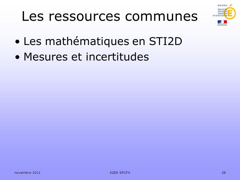 Les ressources communes novembre 2011IGEN SPCFA28 Les mathématiques en STI2D Mesures et incertitudes