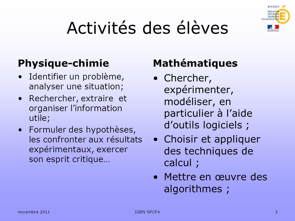Activités des élèves Physique-chimie Identifier un problème, analyser une situation; Rechercher, extraire et organiser linformation utile; Formuler de