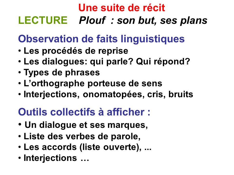 Une suite de récit LECTURE Plouf : son but, ses plans Observation de faits linguistiques Les procédés de reprise Les dialogues: qui parle.