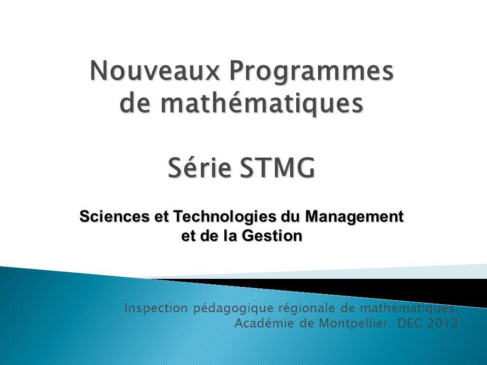 Inspection pédagogique régionale de mathématiques. Académie de Montpellier. DEC 2012 Nouveaux Programmes de mathématiques Série STMG Sciences et Techn
