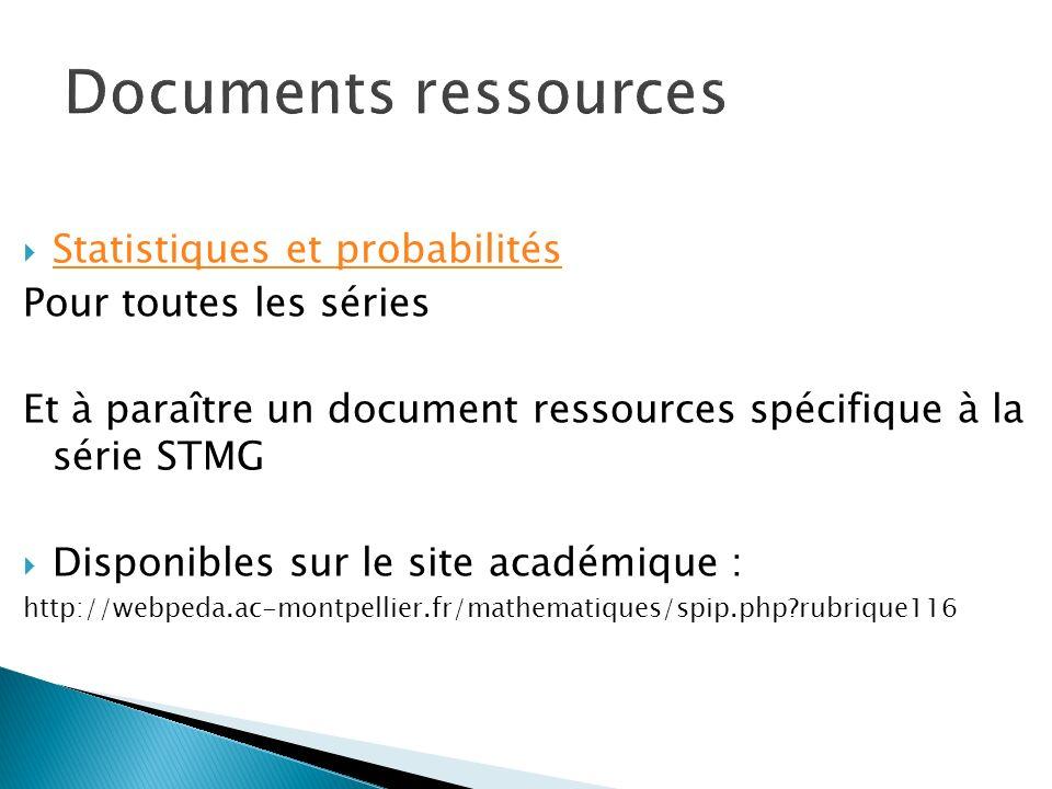 Statistiques et probabilités Pour toutes les séries Et à paraître un document ressources spécifique à la série STMG Disponibles sur le site académique