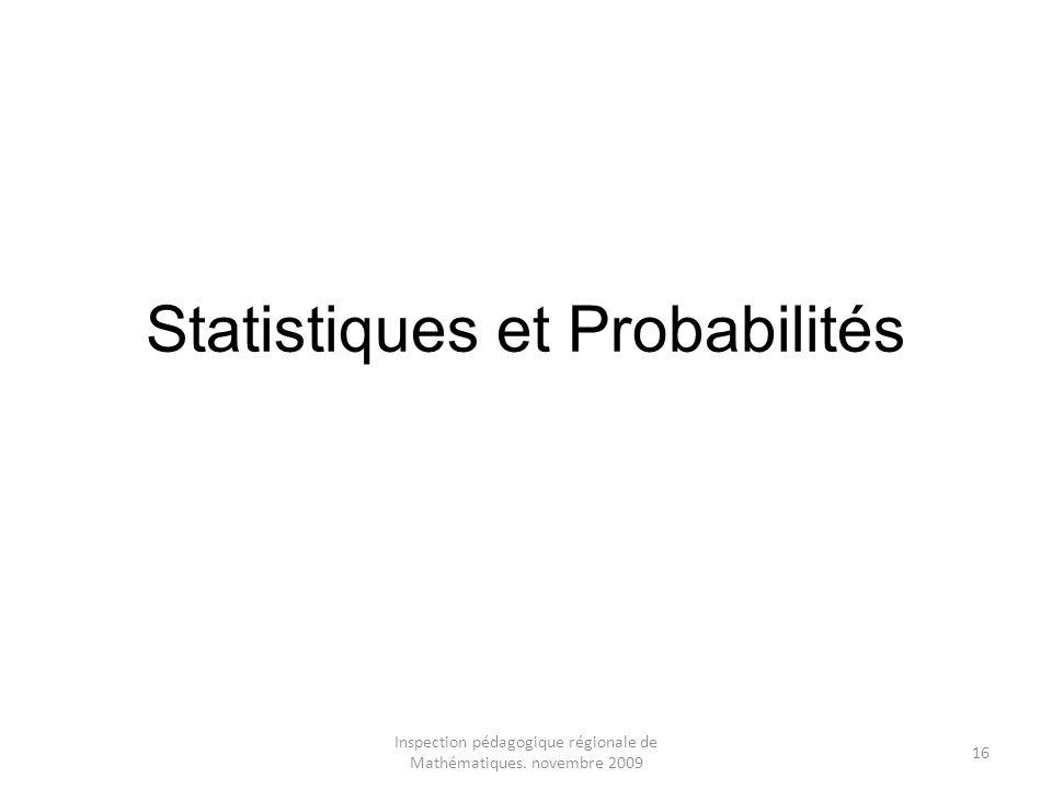 Inspection pédagogique régionale de Mathématiques. novembre 2009 16 Statistiques et Probabilités