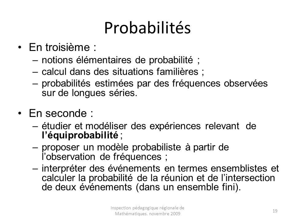 Inspection pédagogique régionale de Mathématiques. novembre 2009 19 Probabilités En troisième : –notions élémentaires de probabilité ; –calcul dans de