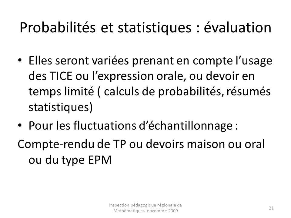 Inspection pédagogique régionale de Mathématiques. novembre 2009 21 Probabilités et statistiques : évaluation Elles seront variées prenant en compte l