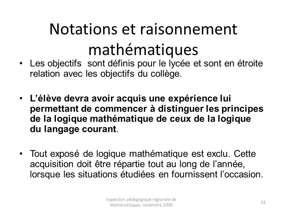Inspection pédagogique régionale de Mathématiques. novembre 2009 24 Notations et raisonnement mathématiques Les objectifs sont définis pour le lycée e
