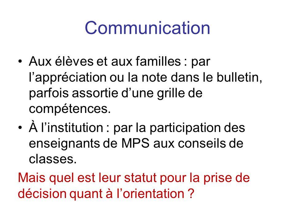 Communication Aux élèves et aux familles : par lappréciation ou la note dans le bulletin, parfois assortie dune grille de compétences.