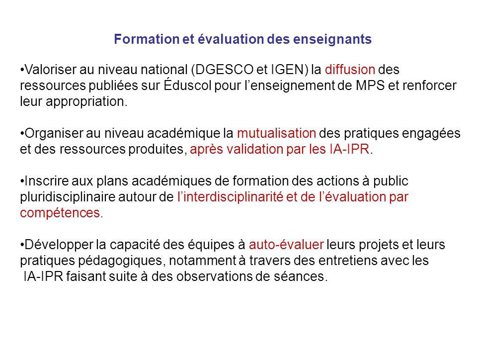 Formation et évaluation des enseignants Valoriser au niveau national (DGESCO et IGEN) la diffusion des ressources publiées sur Éduscol pour lenseignement de MPS et renforcer leur appropriation.