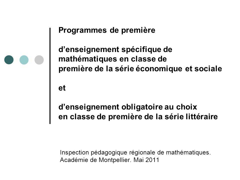 Programmes de première denseignement spécifique de mathématiques en classe de première de la série économique et sociale et denseignement obligatoire au choix en classe de première de la série littéraire Inspection pédagogique régionale de mathématiques.