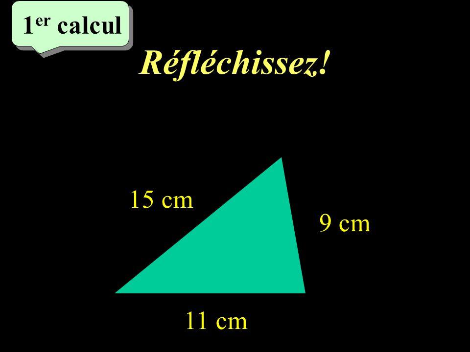 Réfléchissez! 1 er calcul 15 cm 9 cm 11 cm