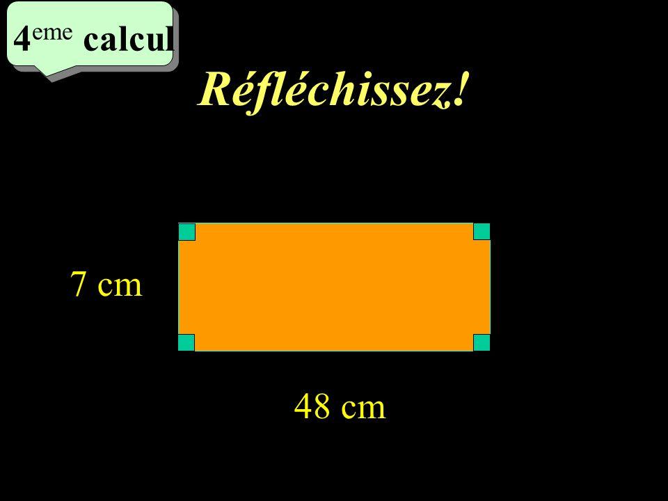 Réfléchissez! 4 eme calcul 4 eme calcul 4 eme calcul 48 cm 7 cm