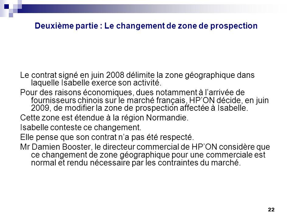 22 Deuxième partie : Le changement de zone de prospection Le contrat signé en juin 2008 délimite la zone géographique dans laquelle Isabelle exerce so
