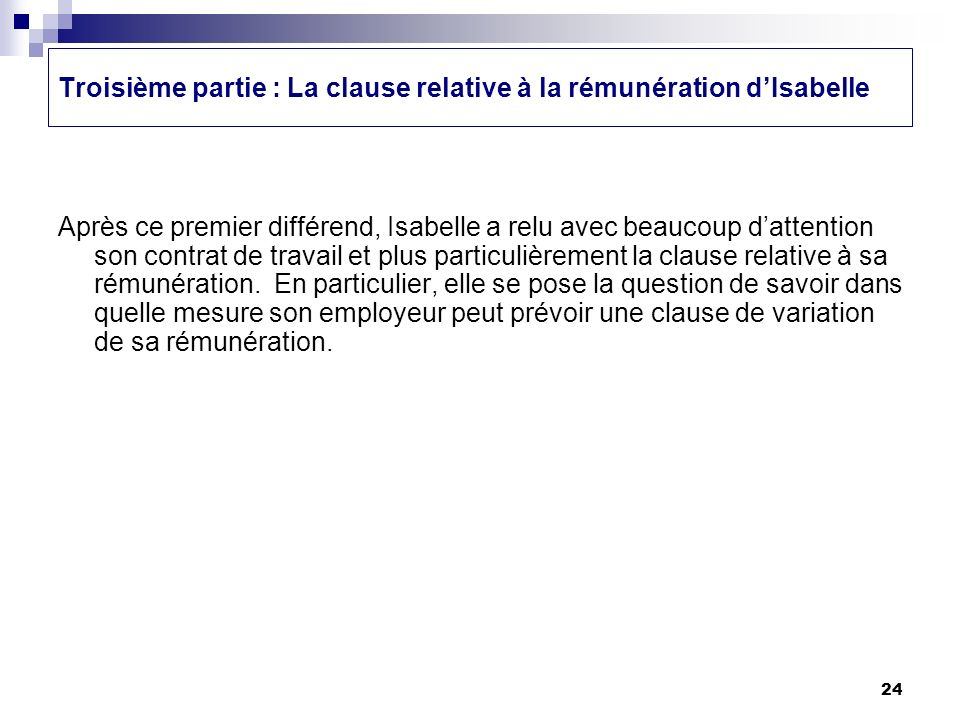24 Troisième partie : La clause relative à la rémunération dIsabelle Après ce premier différend, Isabelle a relu avec beaucoup dattention son contrat