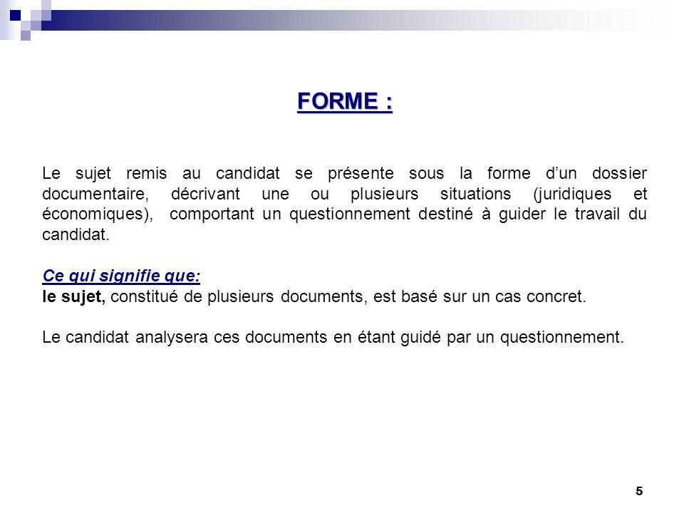 5 FORME : Le sujet remis au candidat se présente sous la forme dun dossier documentaire, décrivant une ou plusieurs situations (juridiques et économiq