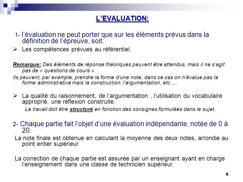 6 LEVALUATION: 1- lévaluation ne peut porter que sur les éléments prévus dans la définition de lépreuve, soit: Les compétences prévues au référentiel.
