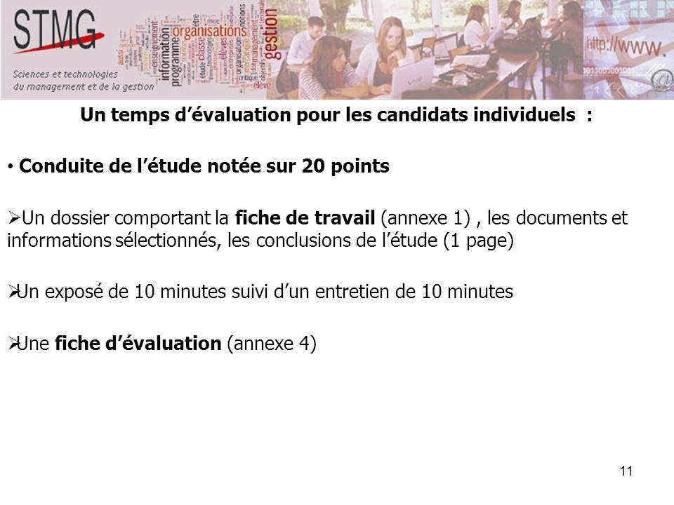 11 Un temps dévaluation pour les candidats individuels : Conduite de létude notée sur 20 points Un dossier comportant la fiche de travail (annexe 1),