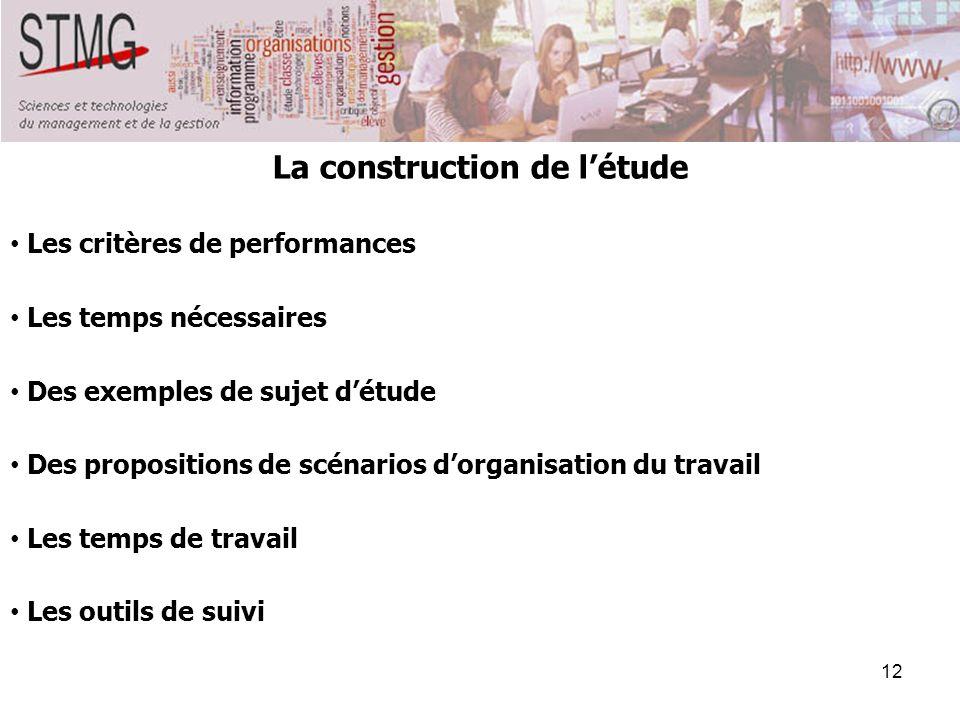12 La construction de létude Les critères de performances Les temps nécessaires Des exemples de sujet détude Des propositions de scénarios dorganisati