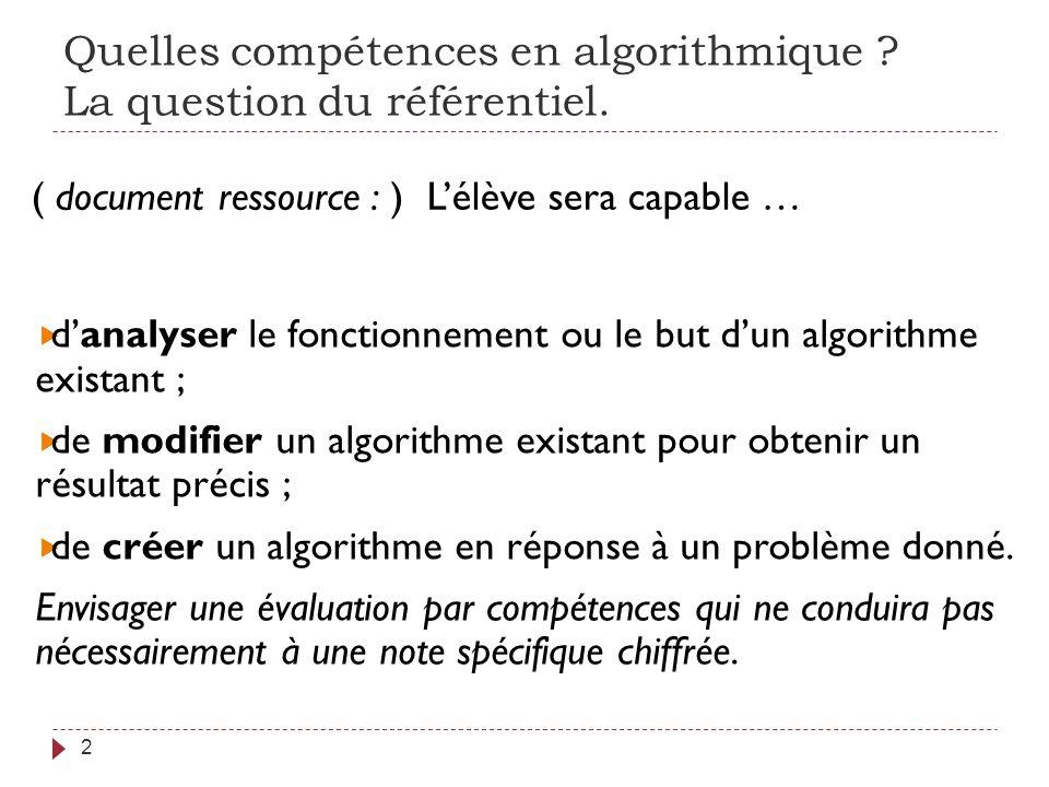 Quelles compétences en algorithmique ? La question du référentiel. 2 danalyser le fonctionnement ou le but dun algorithme existant ; de modifier un al