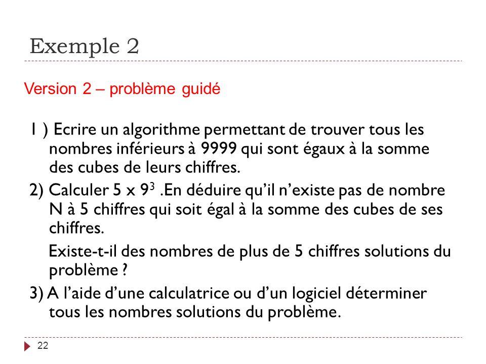 Exemple 2 22 1 ) Ecrire un algorithme permettant de trouver tous les nombres inférieurs à 9999 qui sont égaux à la somme des cubes de leurs chiffres.