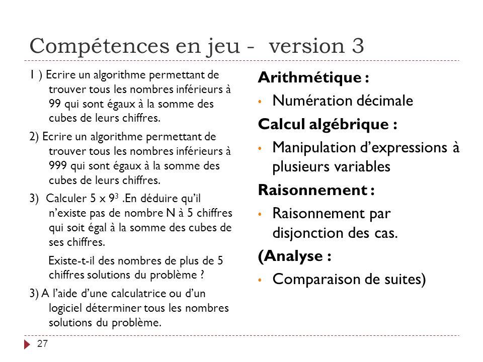 Compétences en jeu - version 3 27 1 ) Ecrire un algorithme permettant de trouver tous les nombres inférieurs à 99 qui sont égaux à la somme des cubes