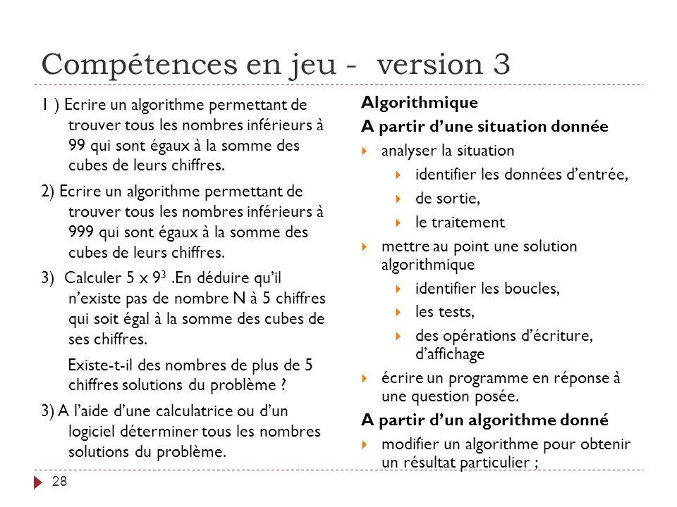 Compétences en jeu - version 3 28 1 ) Ecrire un algorithme permettant de trouver tous les nombres inférieurs à 99 qui sont égaux à la somme des cubes
