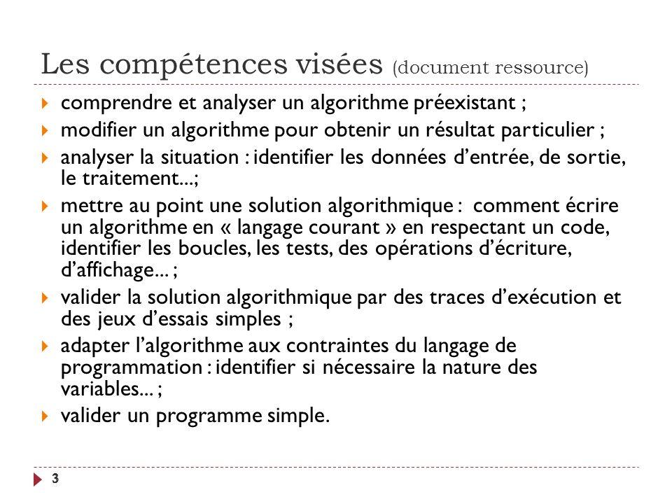 Les compétences visées (document ressource) 3 comprendre et analyser un algorithme préexistant ; modifier un algorithme pour obtenir un résultat parti