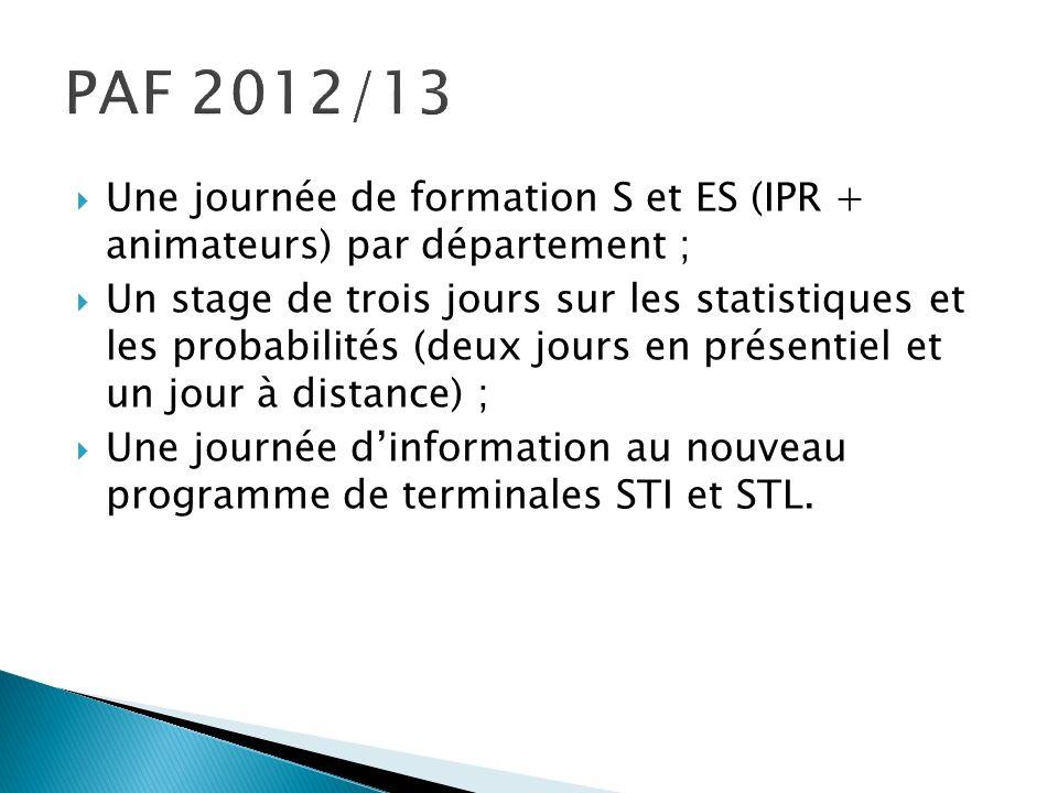 Une journée de formation S et ES (IPR + animateurs) par département ; Un stage de trois jours sur les statistiques et les probabilités (deux jours en présentiel et un jour à distance) ; Une journée dinformation au nouveau programme de terminales STI et STL.