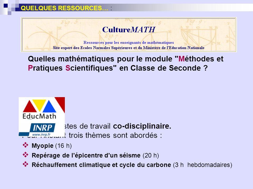 Quelques pistes de travail co-disciplinaire. Pour linstant trois thèmes sont abordés : Myopie (16 h) Repérage de l'épicentre d'un séisme (20 h) Réchau