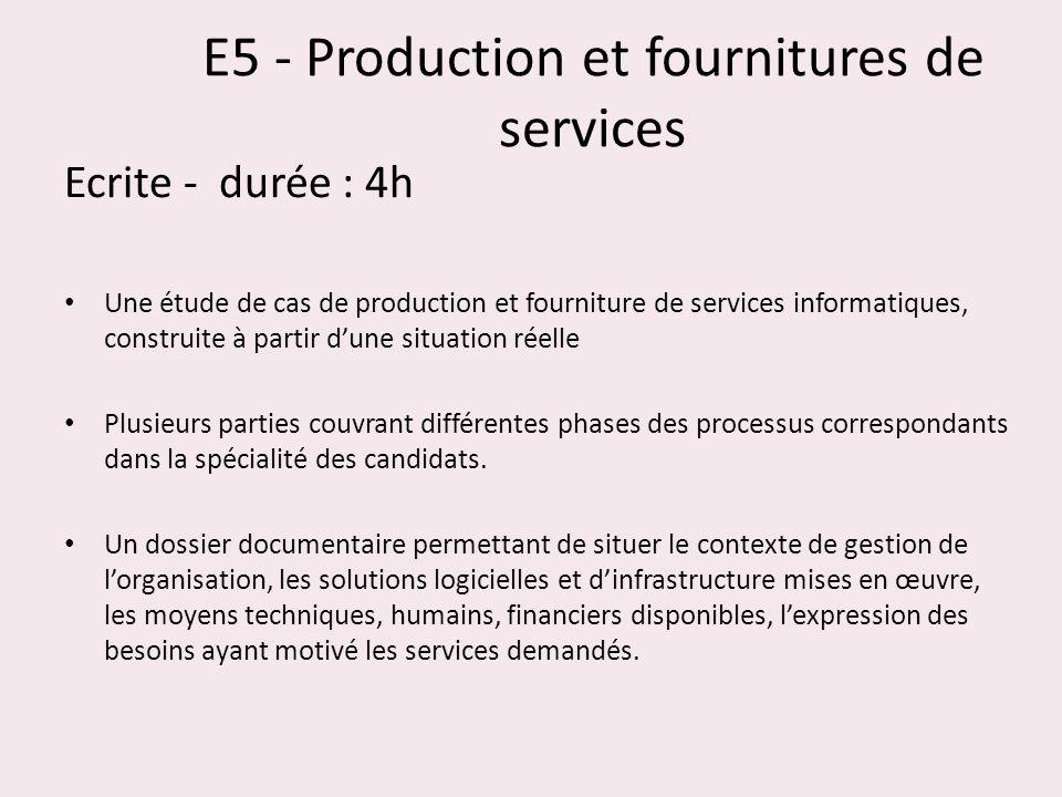 E5 - Production et fournitures de services Ecrite - durée : 4h Une étude de cas de production et fourniture de services informatiques, construite à pa