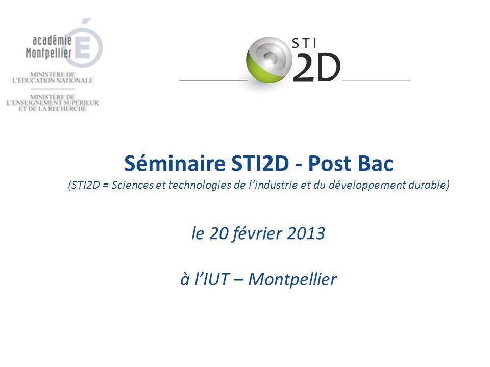Séminaire STI2D - Post Bac (STI2D = Sciences et technologies de lindustrie et du développement durable) le 20 février 2013 à lIUT – Montpellier
