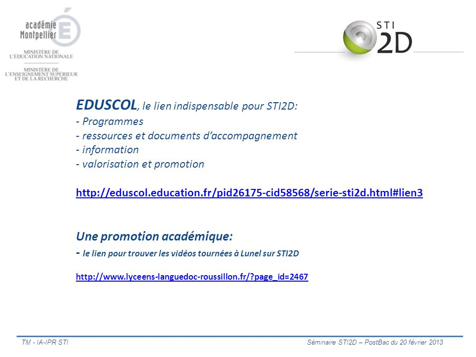 EDUSCOL, le lien indispensable pour STI2D: - Programmes - ressources et documents daccompagnement - information - valorisation et promotion http://edu