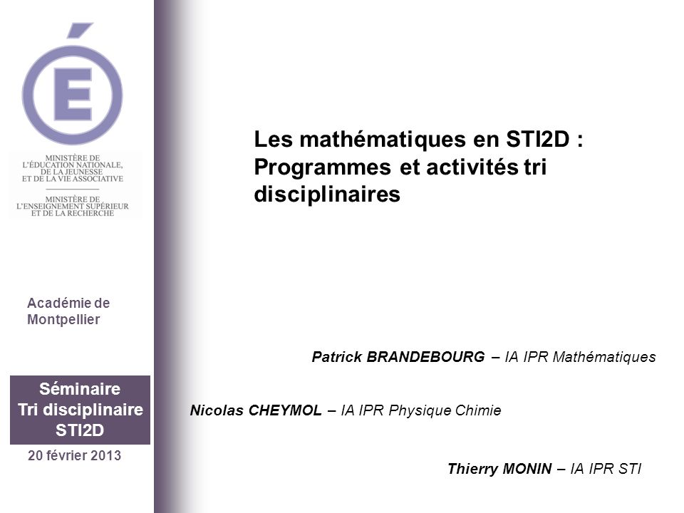 20 février 2013 Séminaire Tri disciplinaire STI2D Les mathématiques en STI2D : Programmes et activités tri disciplinaires Académie de Montpellier Patr